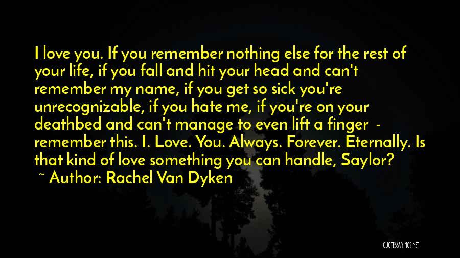 Even If You Hate Me Quotes By Rachel Van Dyken