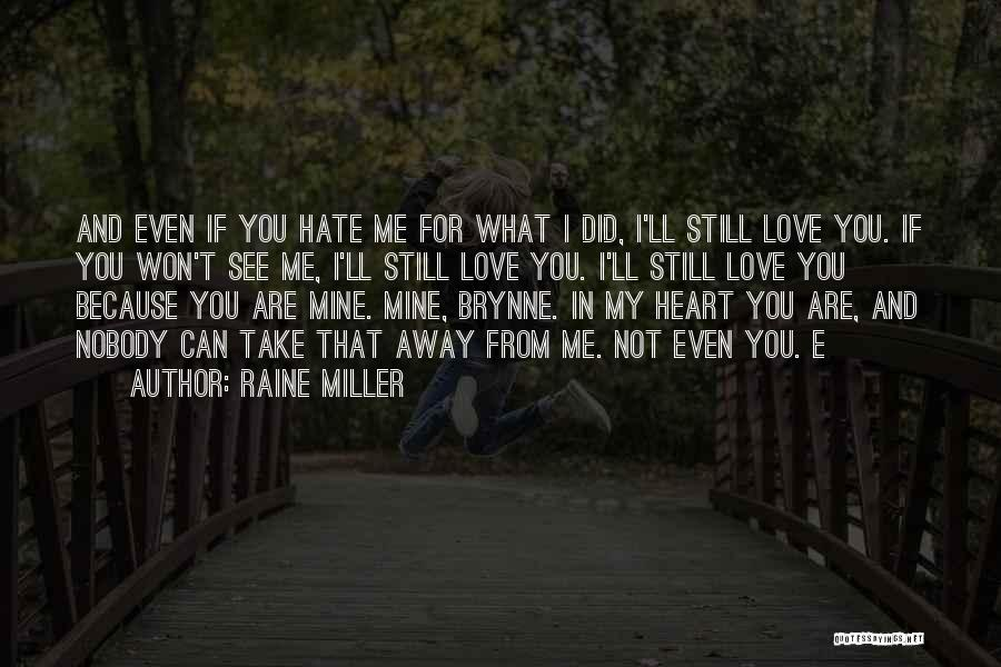 Even If You Hate Me Quotes By Raine Miller