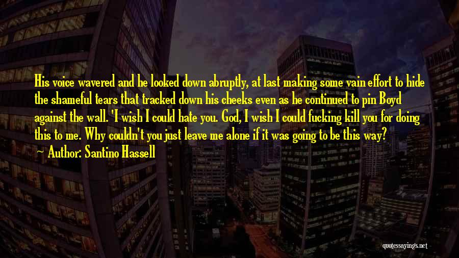 Even If You Hate Me Quotes By Santino Hassell