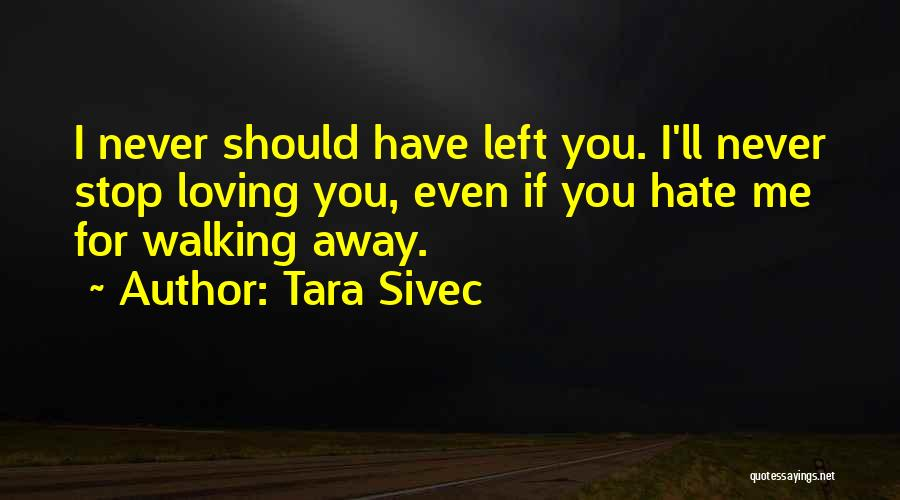 Even If You Hate Me Quotes By Tara Sivec