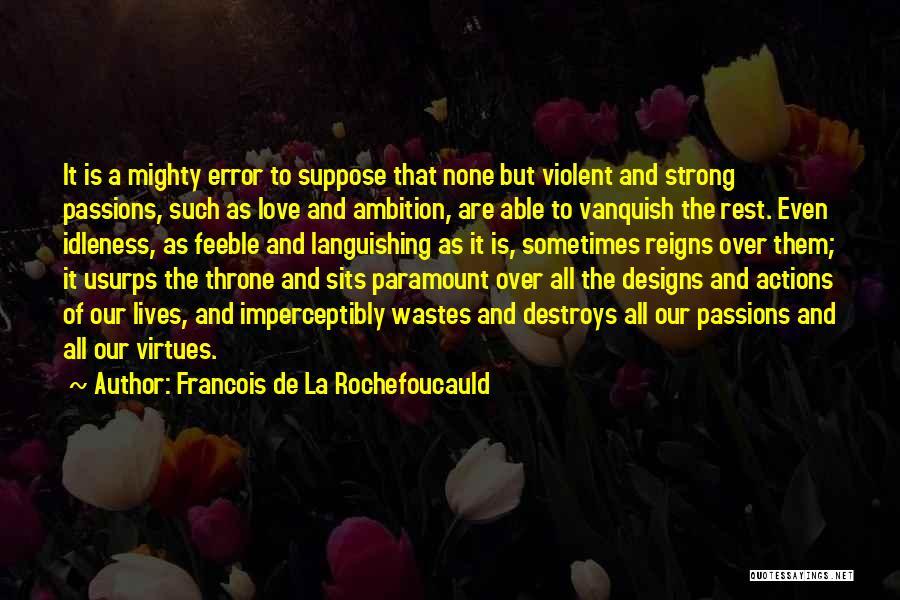 Even The Strong Quotes By Francois De La Rochefoucauld