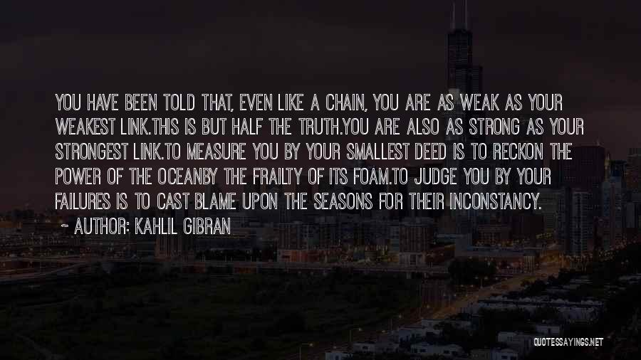 Even The Strong Quotes By Kahlil Gibran