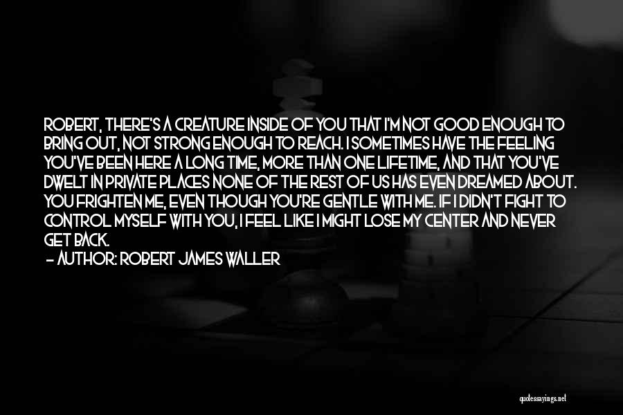 Even The Strong Quotes By Robert James Waller