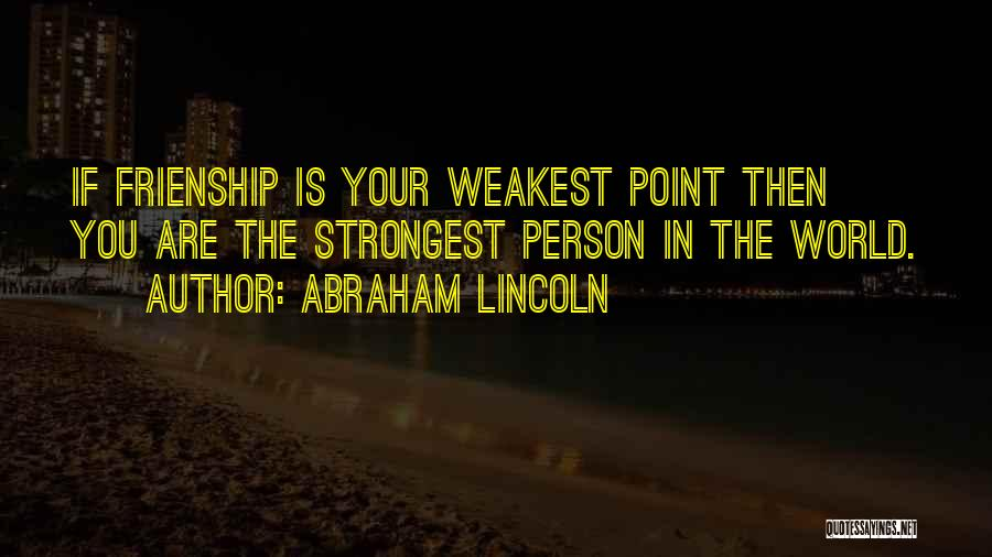 Even The Strongest Person Quotes By Abraham Lincoln