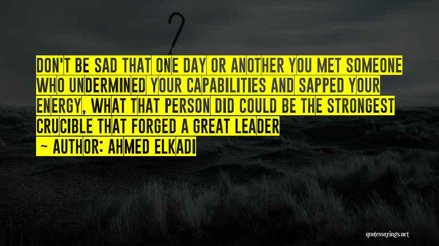 Even The Strongest Person Quotes By Ahmed Elkadi
