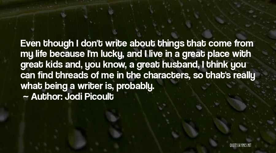Even Though I Don't Know You Quotes By Jodi Picoult
