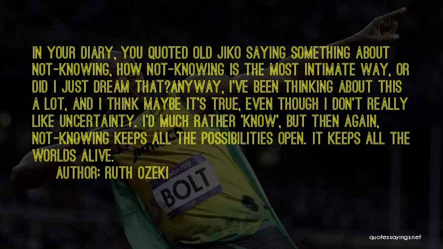 Even Though I Don't Know You Quotes By Ruth Ozeki
