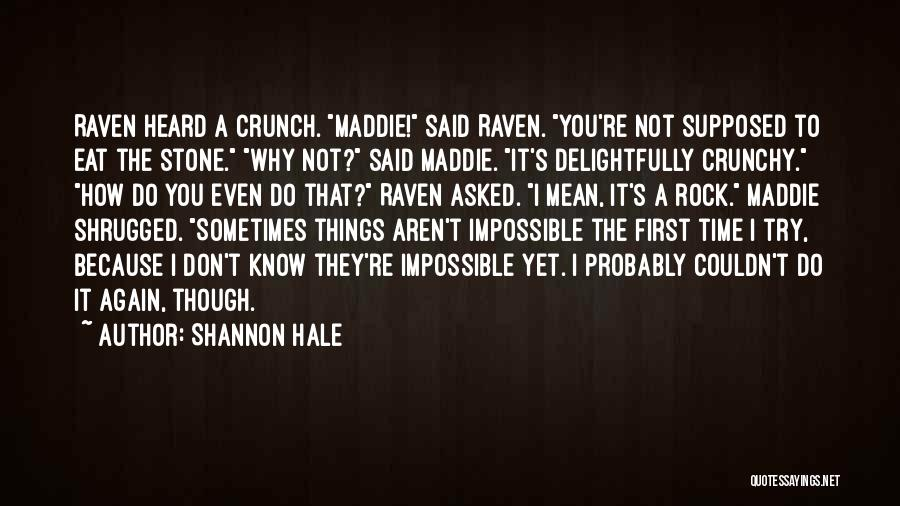 Even Though I Don't Know You Quotes By Shannon Hale