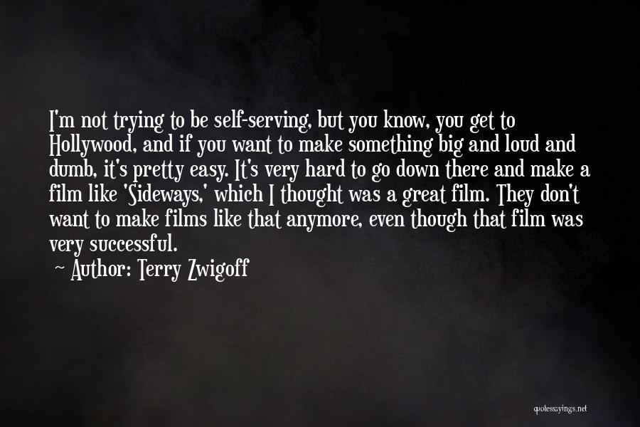 Even Though I Don't Know You Quotes By Terry Zwigoff