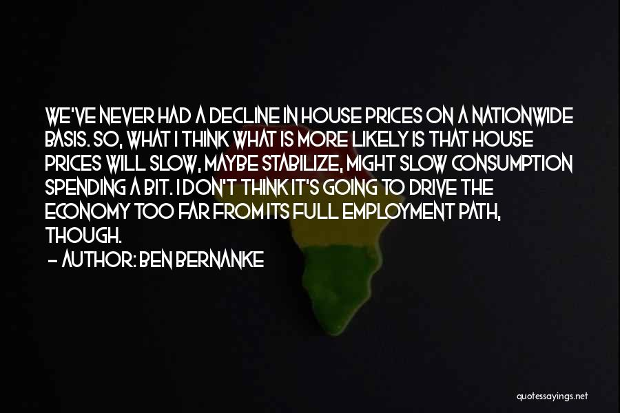 Even Though You're Not Mine Quotes By Ben Bernanke