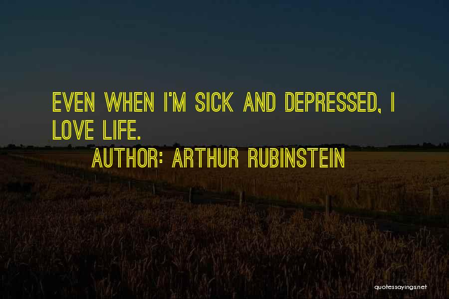 Even When I'm Sick Quotes By Arthur Rubinstein
