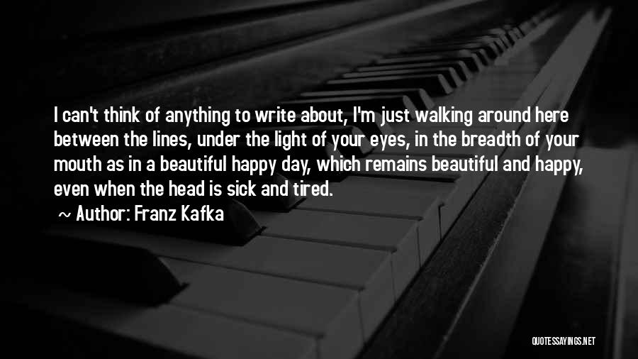 Even When I'm Sick Quotes By Franz Kafka