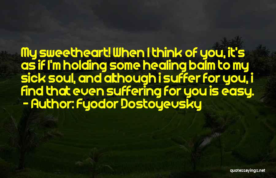 Even When I'm Sick Quotes By Fyodor Dostoyevsky