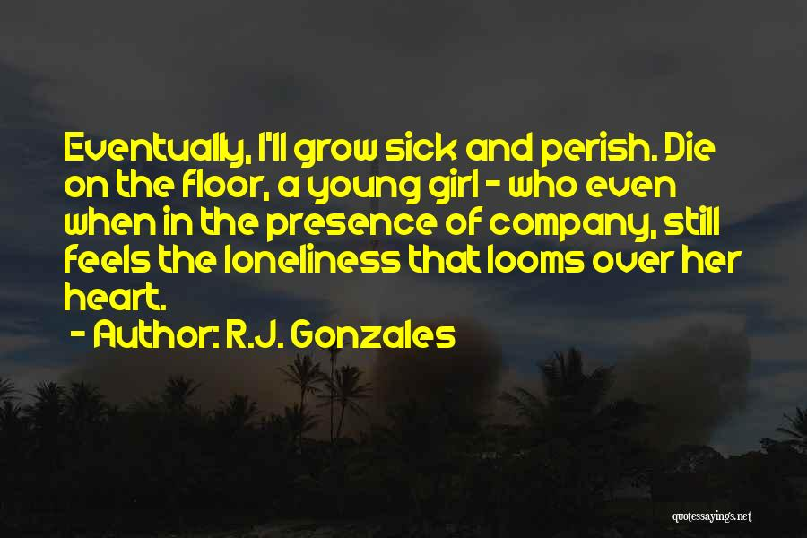 Even When I'm Sick Quotes By R.J. Gonzales