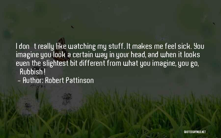 Even When I'm Sick Quotes By Robert Pattinson