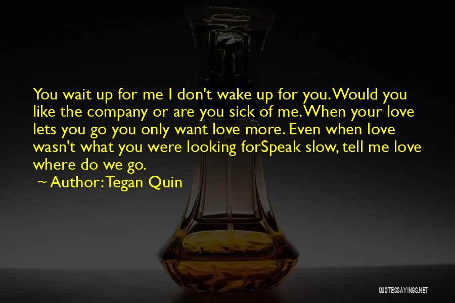 Even When I'm Sick Quotes By Tegan Quin