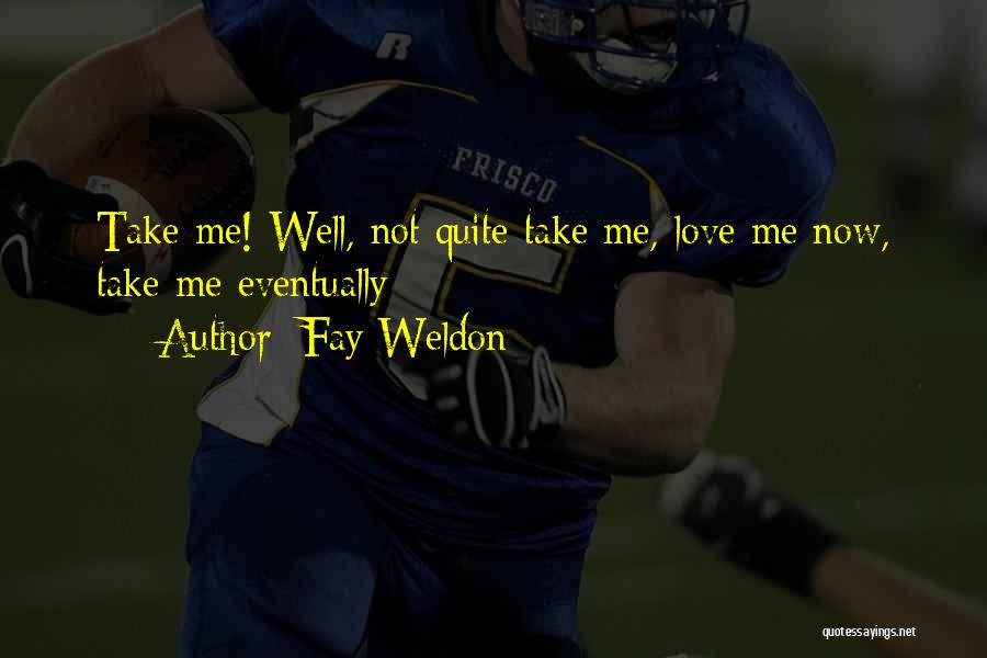 Eventually Love Quotes By Fay Weldon
