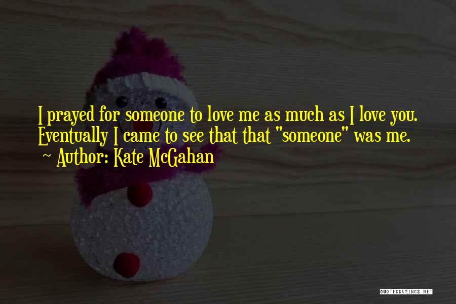 Eventually Love Quotes By Kate McGahan