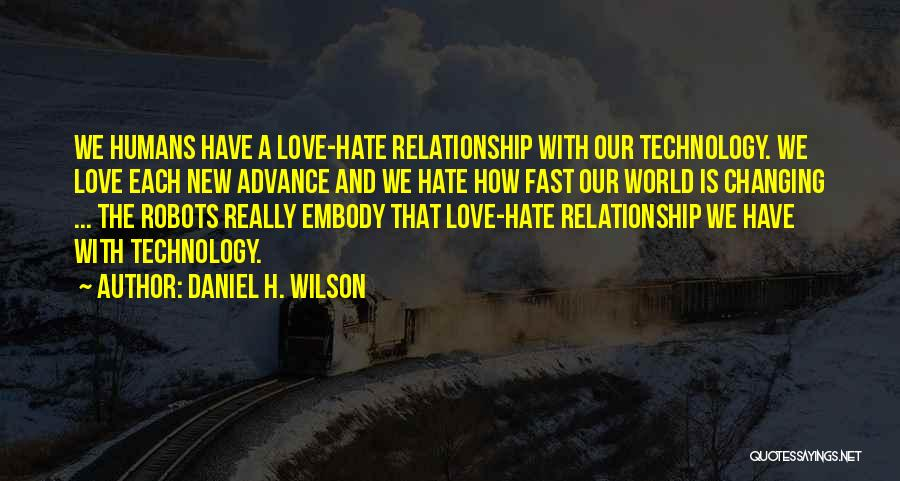 Ever Changing Technology Quotes By Daniel H. Wilson