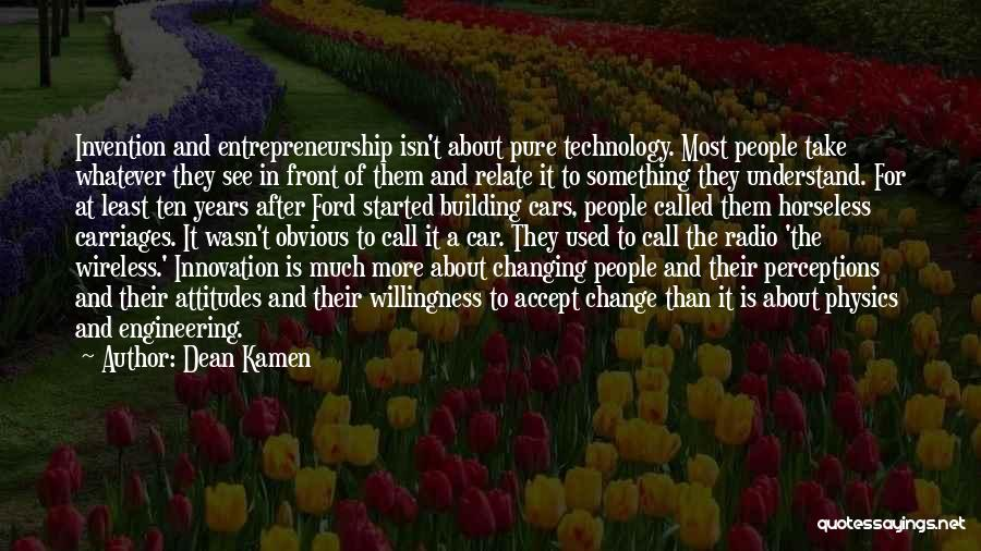Ever Changing Technology Quotes By Dean Kamen