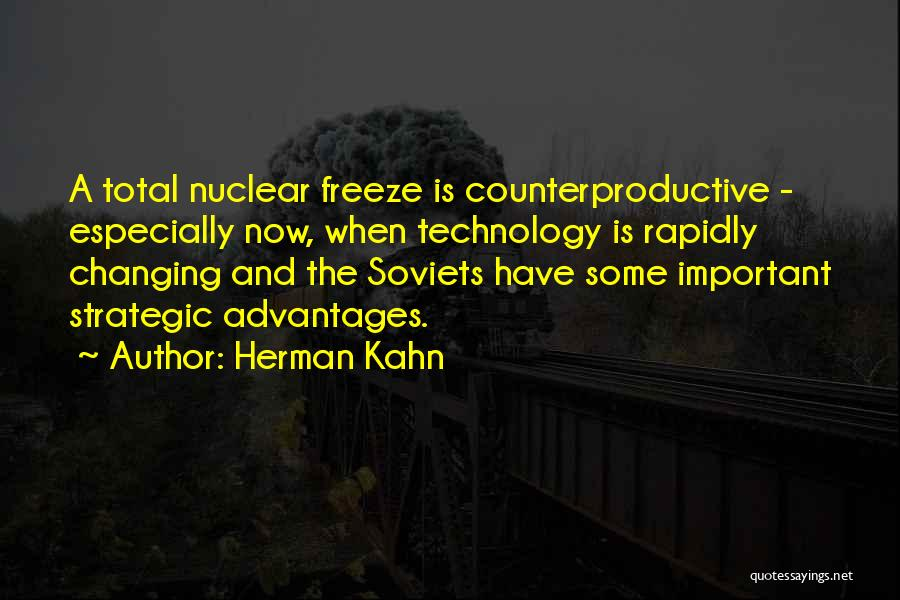 Ever Changing Technology Quotes By Herman Kahn