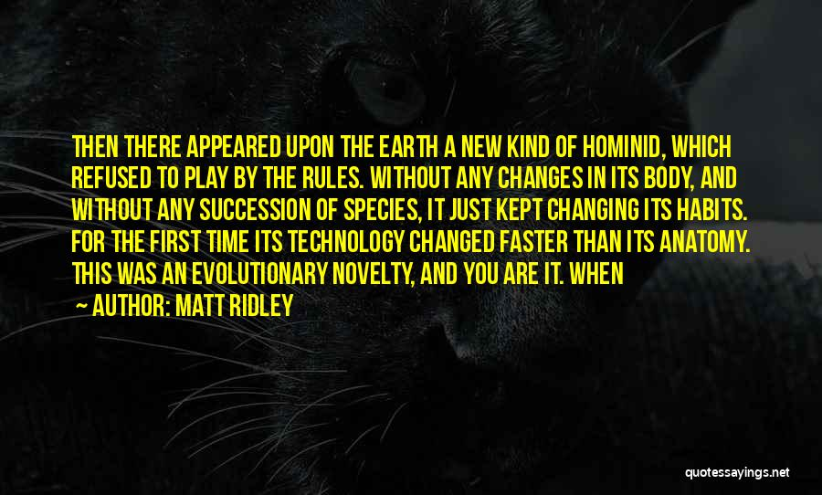 Ever Changing Technology Quotes By Matt Ridley