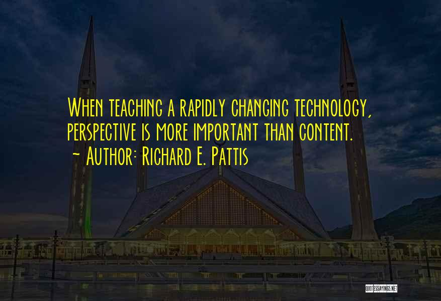 Ever Changing Technology Quotes By Richard E. Pattis