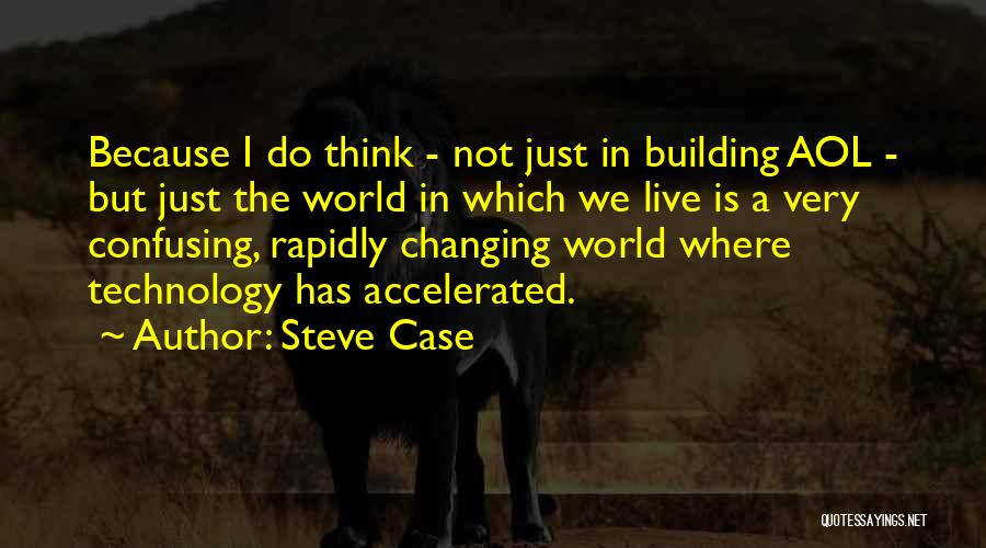 Ever Changing Technology Quotes By Steve Case