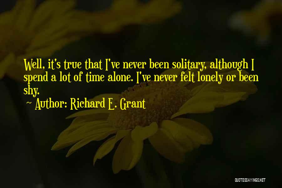 Ever Felt So Lonely Quotes By Richard E. Grant