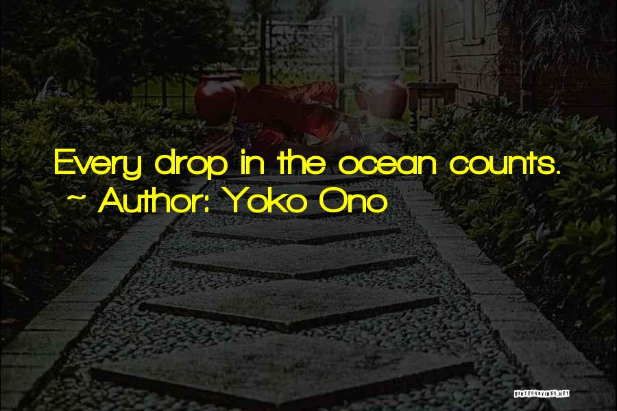 Every Drop Counts Quotes By Yoko Ono