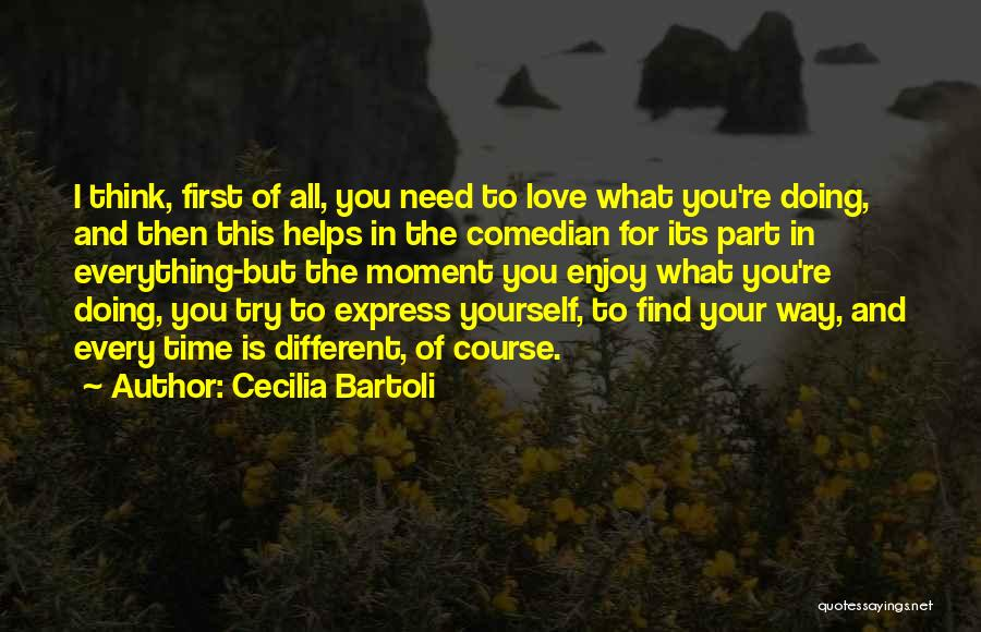 Every Moment I Think Of You Quotes By Cecilia Bartoli
