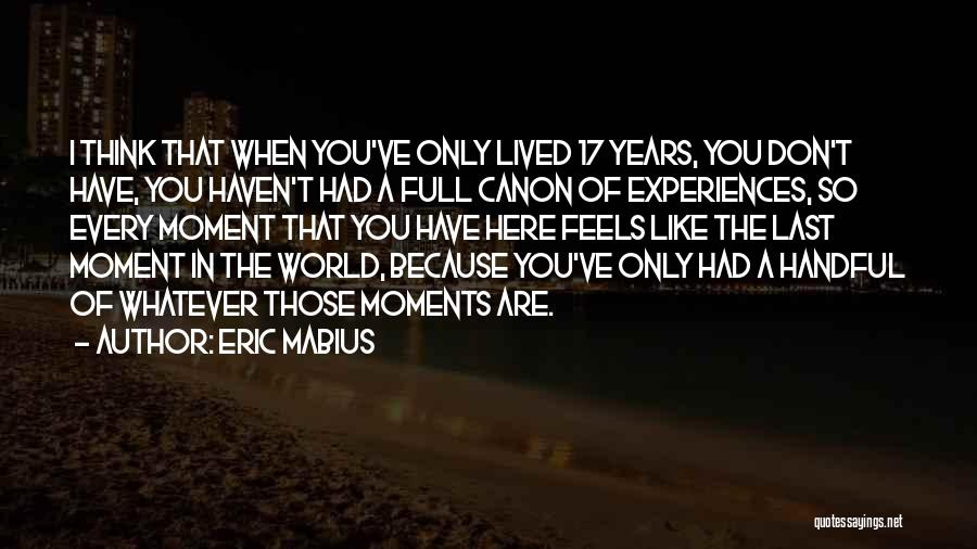 Every Moment I Think Of You Quotes By Eric Mabius