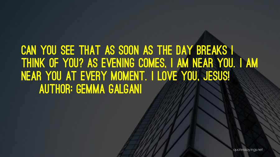 Every Moment I Think Of You Quotes By Gemma Galgani