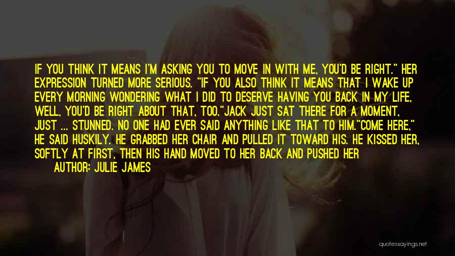 Every Moment I Think Of You Quotes By Julie James