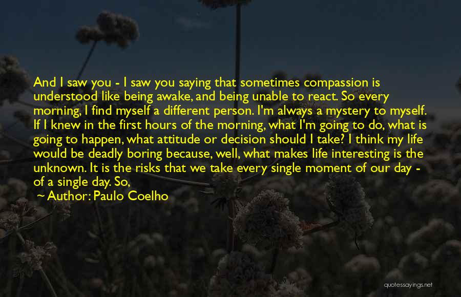 Every Moment I Think Of You Quotes By Paulo Coelho