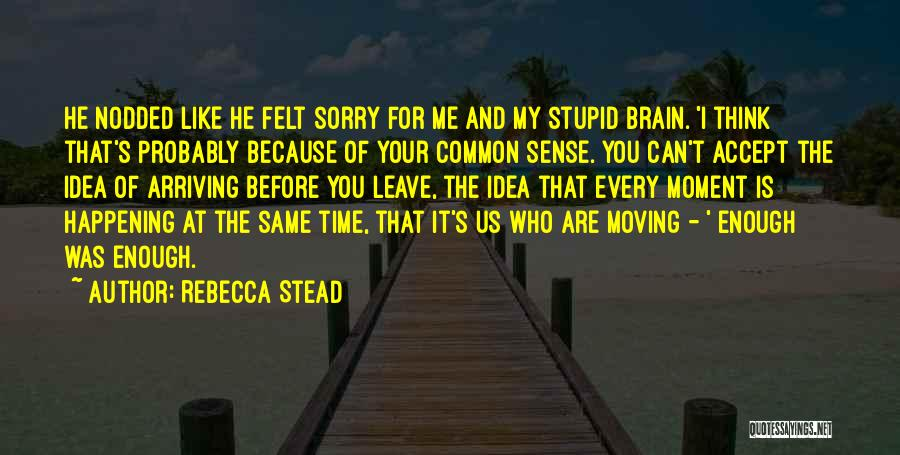 Every Moment I Think Of You Quotes By Rebecca Stead