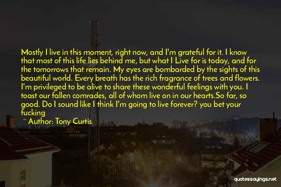 Every Moment I Think Of You Quotes By Tony Curtis