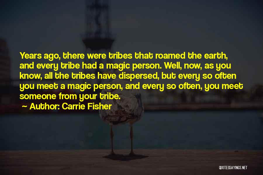 Every Person You Meet Quotes By Carrie Fisher