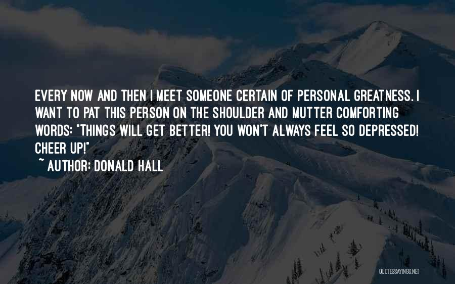 Every Person You Meet Quotes By Donald Hall