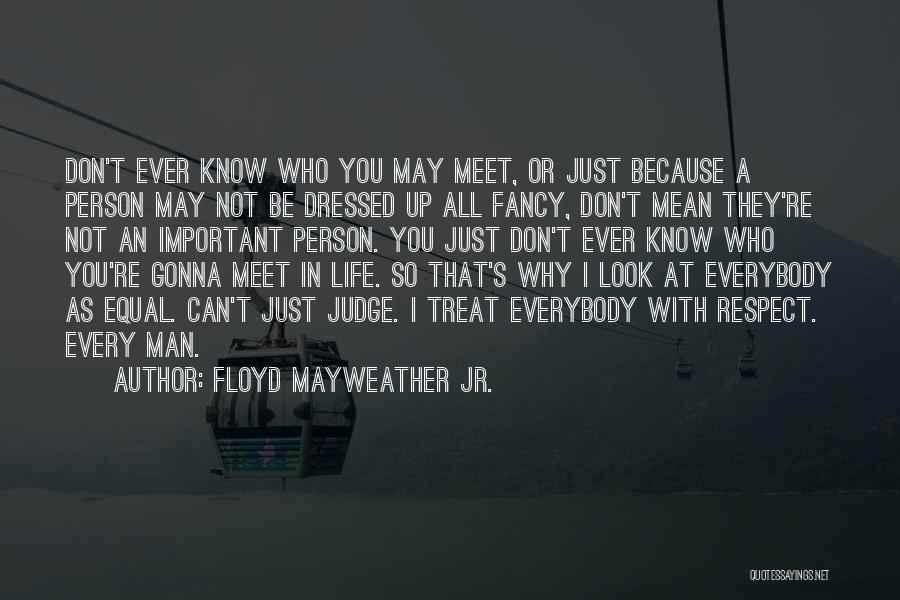 Every Person You Meet Quotes By Floyd Mayweather Jr.