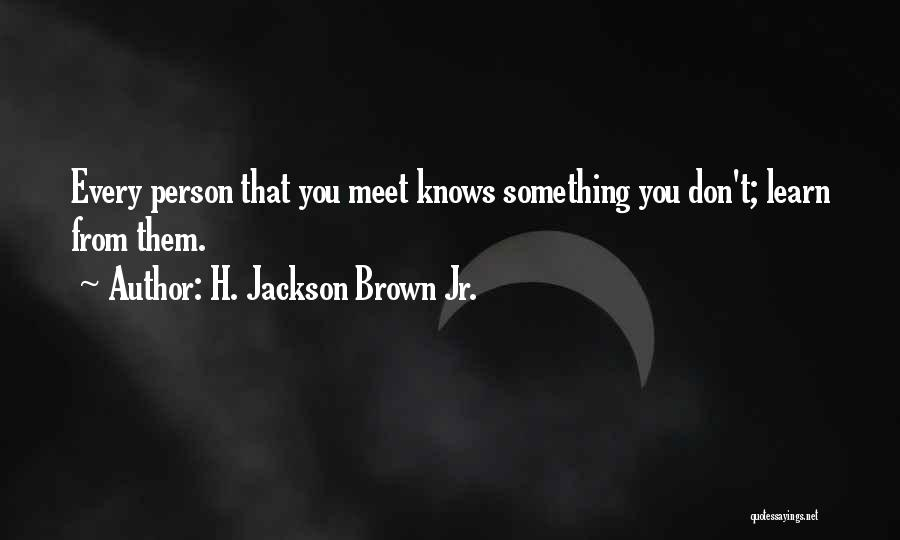 Every Person You Meet Quotes By H. Jackson Brown Jr.