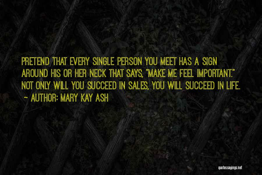 Every Person You Meet Quotes By Mary Kay Ash