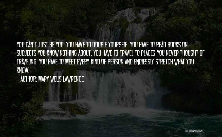 Every Person You Meet Quotes By Mary Wells Lawrence