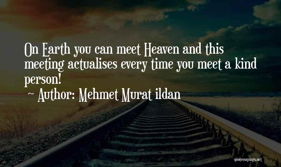 Every Person You Meet Quotes By Mehmet Murat Ildan