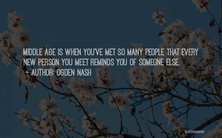 Every Person You Meet Quotes By Ogden Nash