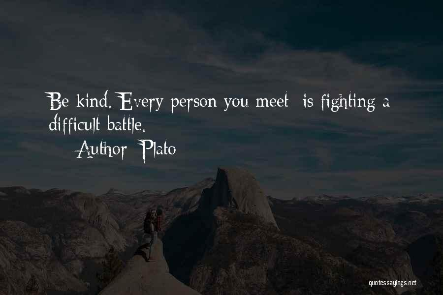 Every Person You Meet Quotes By Plato