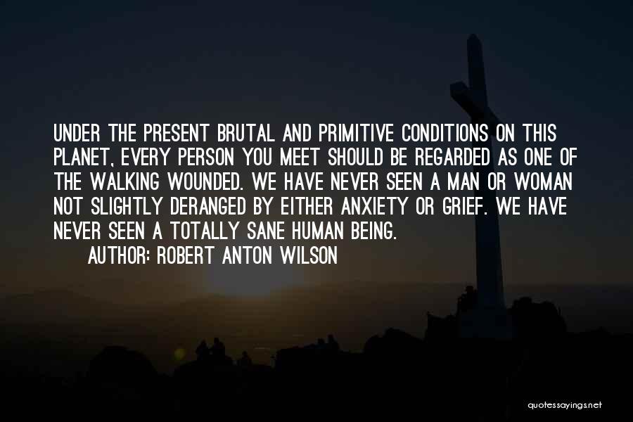Every Person You Meet Quotes By Robert Anton Wilson