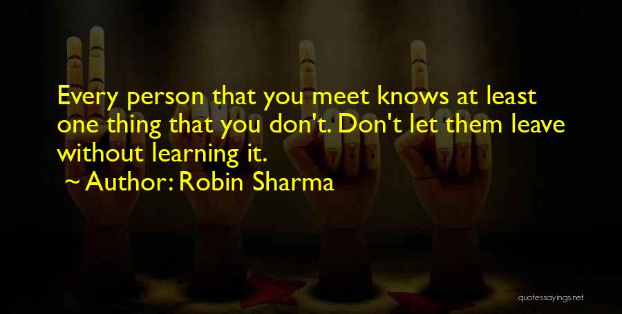 Every Person You Meet Quotes By Robin Sharma