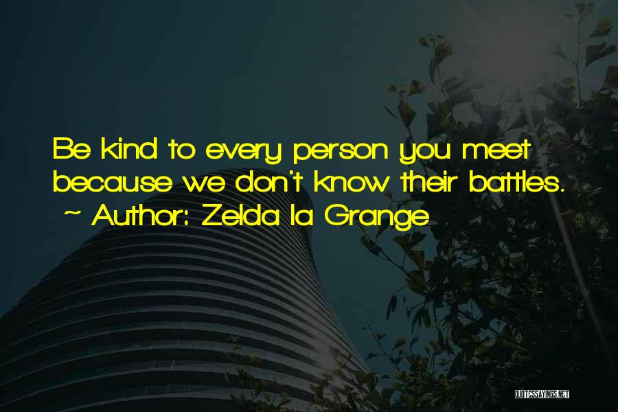 Every Person You Meet Quotes By Zelda La Grange