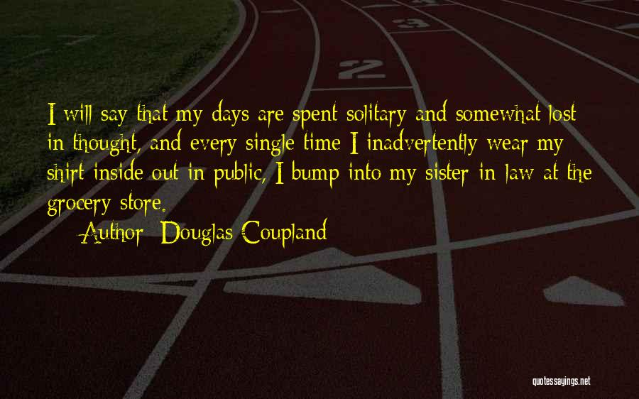 Every Single Time Quotes By Douglas Coupland